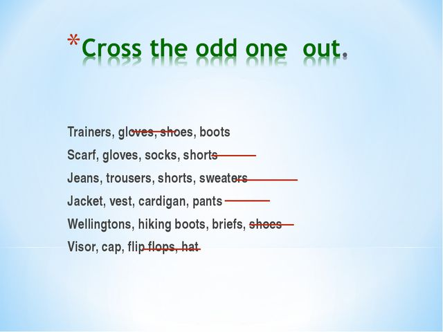 Trainers, gloves, shoes, boots Scarf, gloves, socks, shorts Jeans, trousers,...