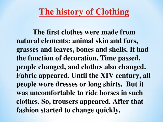 The history of Clothing The first clothes were made from natural elements: a...