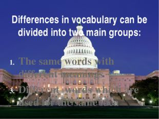 Differences in vocabulary can be divided into two main groups: The same words