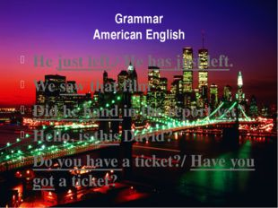 Grammar American English He just left./ He has just left. We saw that film Di