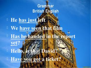 Grammar British English He has just left We have seen that film Has he handed