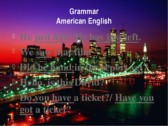 Grammar American English He just left./ He has just left. We saw that film Di...