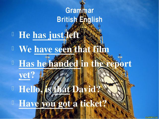 Grammar British English He has just left We have seen that film Has he handed...