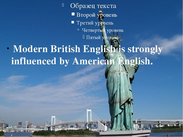 Modern British English is strongly influenced by American English.