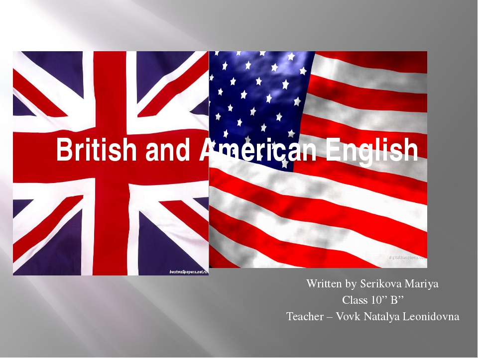 "British and American English Written by Serikova Mariya Class 10"" B"" Teacher..."