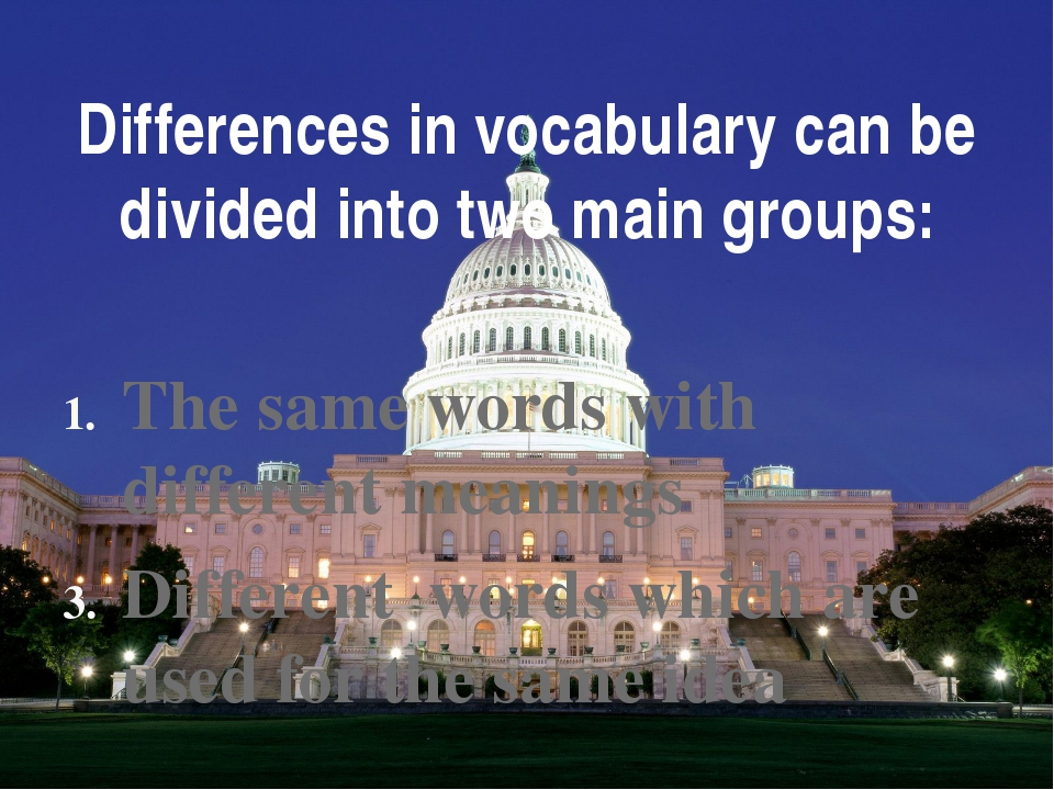 Differences in vocabulary can be divided into two main groups: The same words...