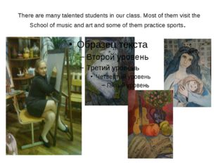 There are many talented students in our class. Most of them visit the School