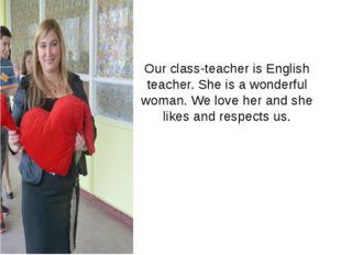 Our class-teacher is English teacher. She is a wonderful woman. We love her a