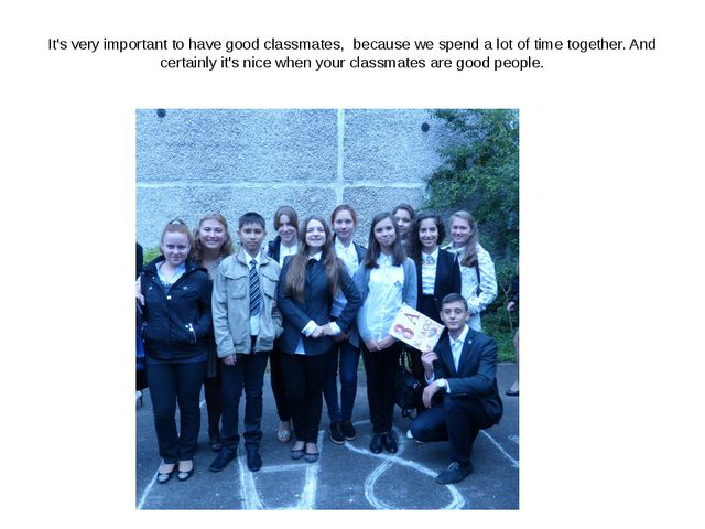 It's very important to have good classmates, because we spend a lot of time t...