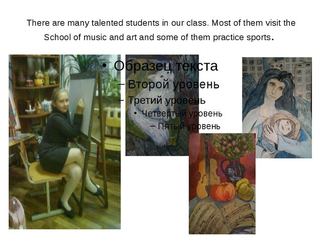 There are many talented students in our class. Most of them visit the School...