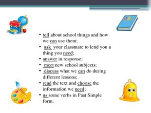 tell about school things and how we can use them; ask your classmate to lend