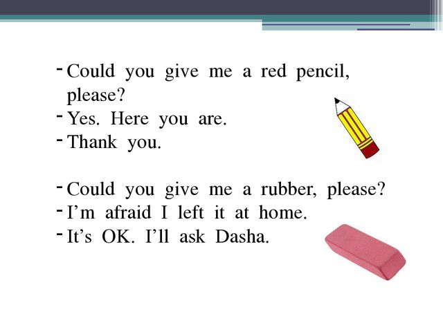 Could you give me a red pencil, please? Yes. Here you are. Thank you. Could y...