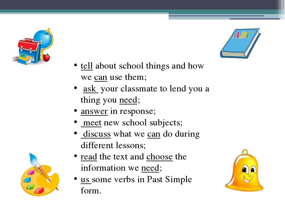 tell about school things and how we can use them; ask your classmate to lend...