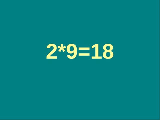 2*9=18