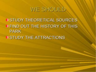 WE SHOULD STUDY THEORETICAL SOURCES FIND OUT THE HISTORY OF THIS PARK STUDY T
