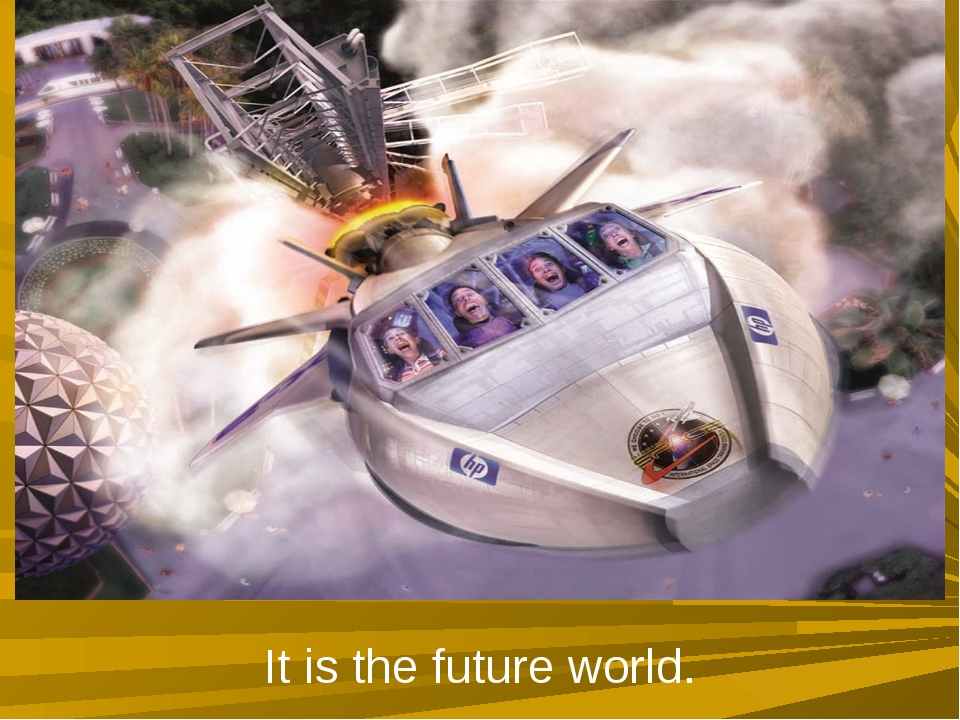 It is the future world.