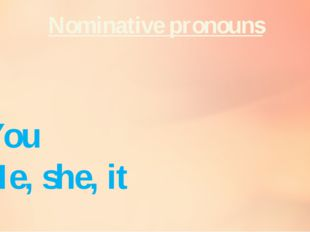 I You He, she, it We You They Nominative pronouns