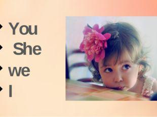 You we I She