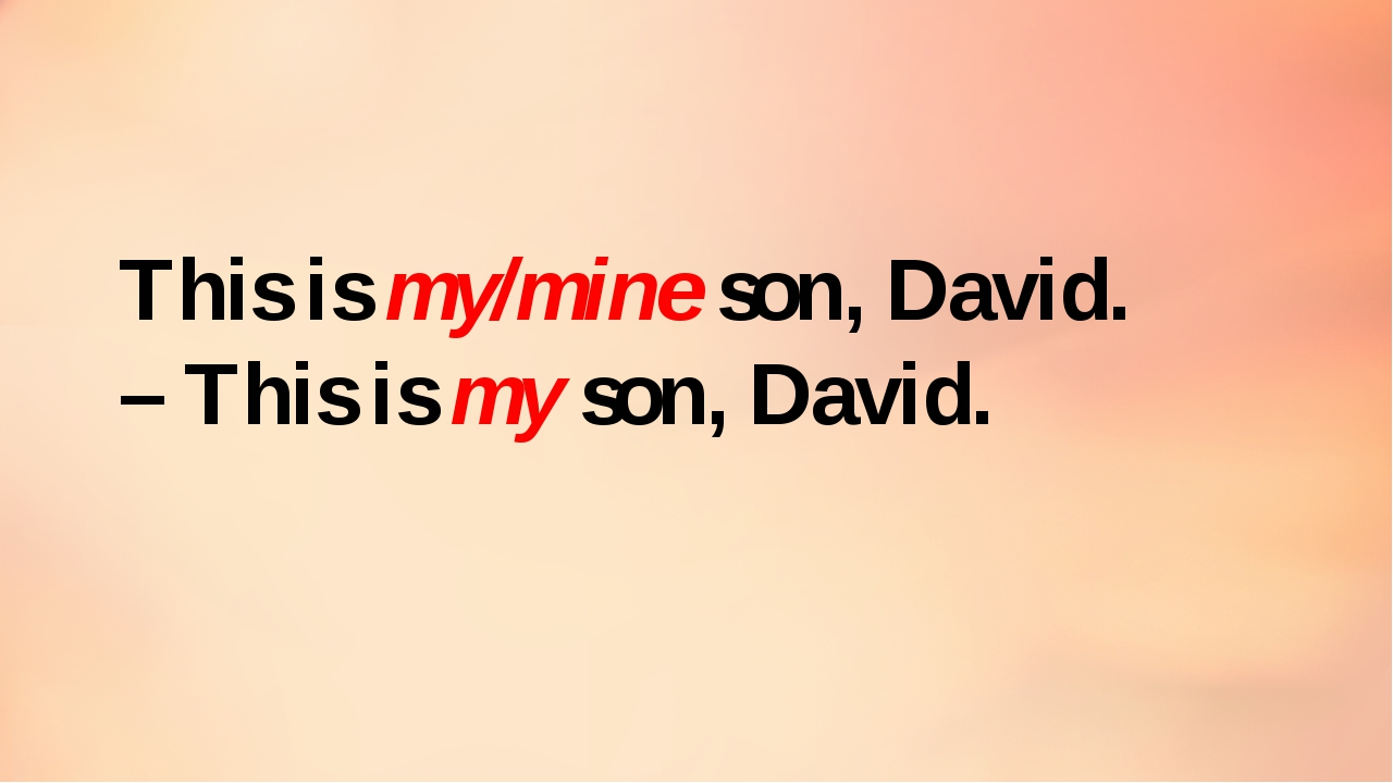 This is my/mine son, David. – This is my son, David.