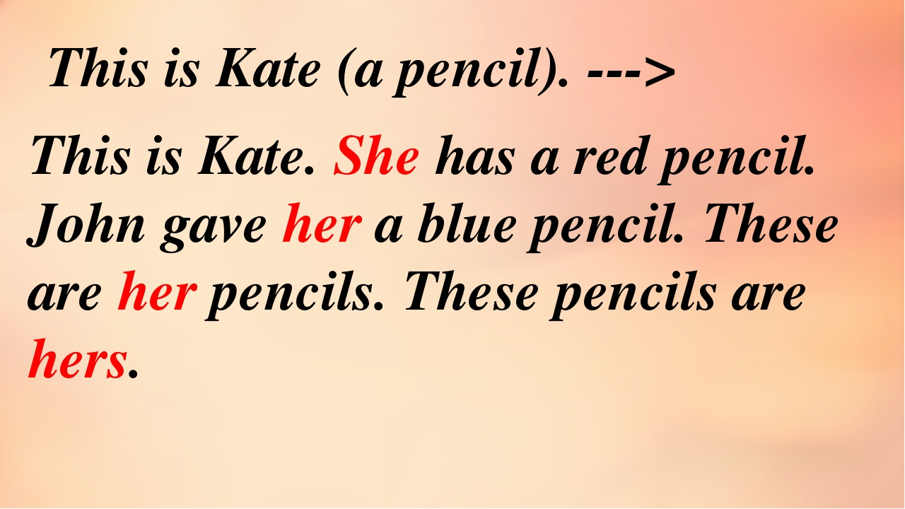 This is Kate. She has a red pencil. John gave her a blue pencil. These are he...