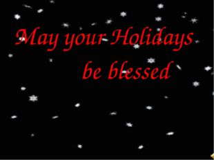 May your Holidays be blessed