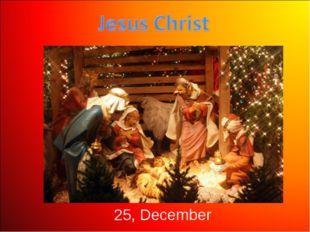 25, December