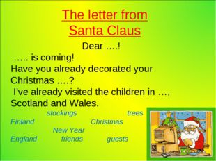 The letter from Santa Claus Dear ….! ….. is coming! Have you already decorat