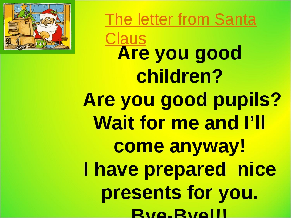 The letter from Santa Claus Are you good children? Are you good pupils? Wait...
