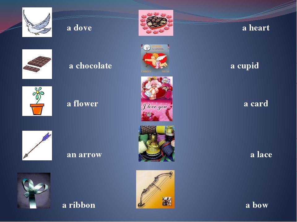 a dove a heart a chocolate a cupid a flower a card an arrow a lace a ribbon...