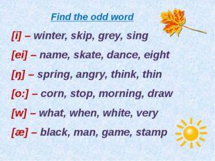 Find the odd word [i] – winter, skip, grey, sing [ei] – name, skate, dance, e