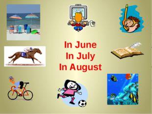 In June In July In August