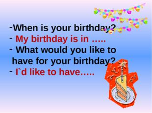 When is your birthday? My birthday is in ….. What would you like to have for