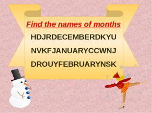 HDJRDECEMBERDKYU NVKFJANUARYCCWNJ DROUYFEBRUARYNSK Find the names of months