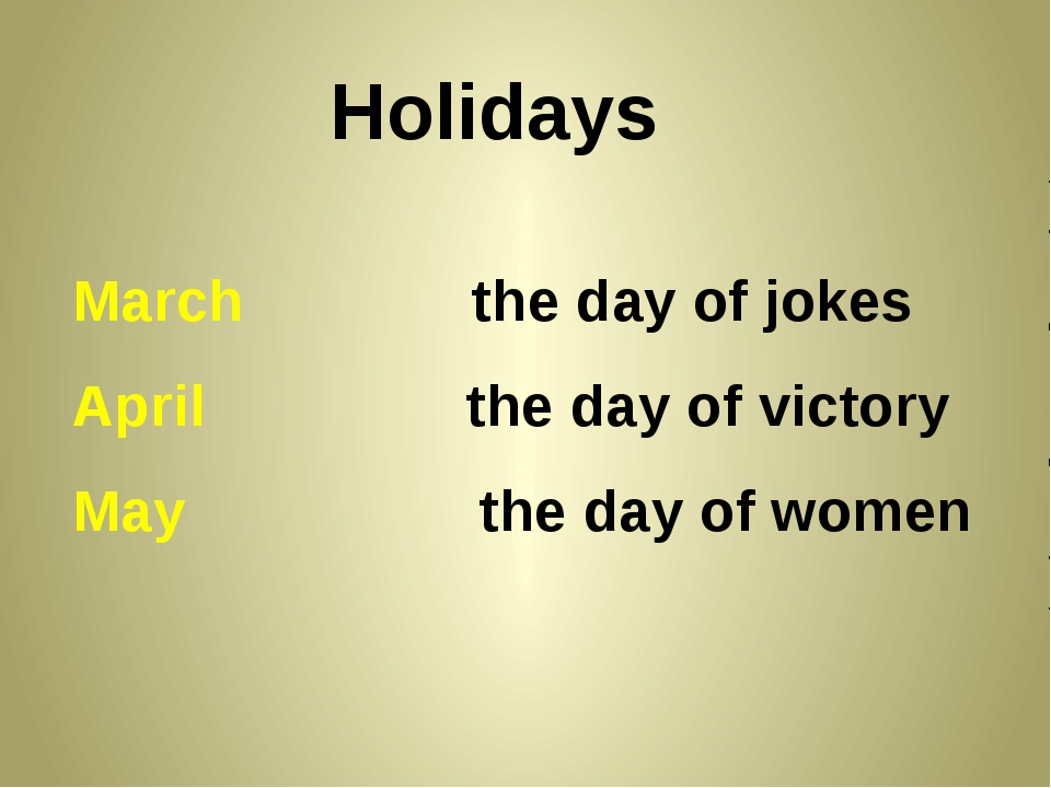 Holidays March the day of jokes April the day of victory May the day of women
