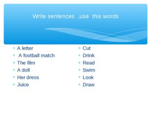 Write sentences ,use this words A letter A football match The film A doll Her