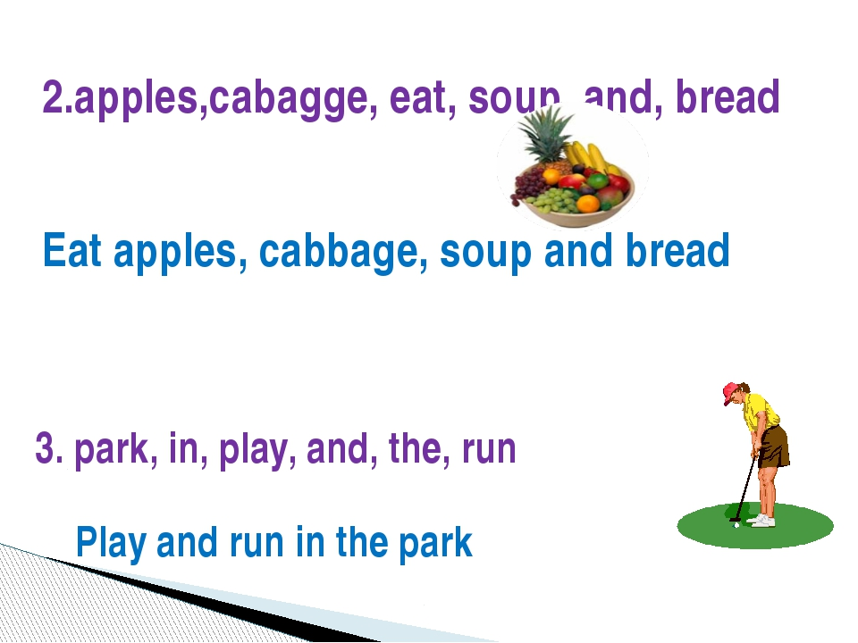 2.apples,cabagge, eat, soup, and, bread Eat apples, cabbage, soup and bread 3...