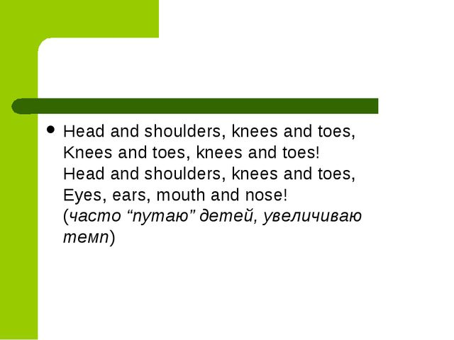 Head and shoulders, knees and toes, Knees and toes, knees and toes! Head and...