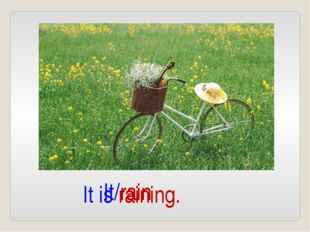 It/rain It is raining.