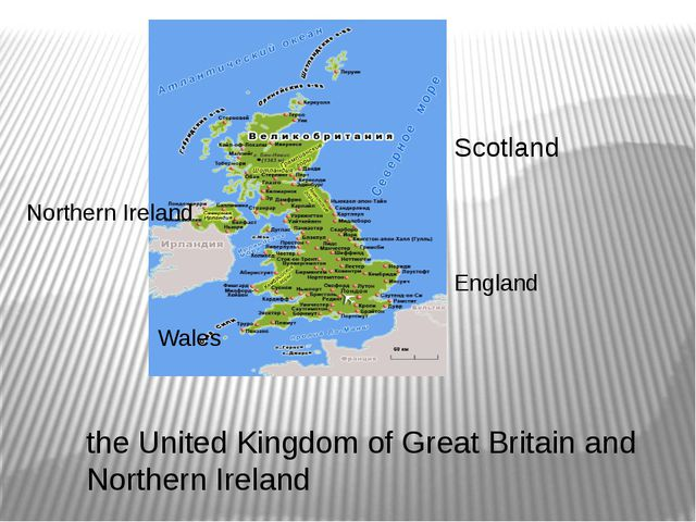 the United Kingdom of Great Britain and Northern Ireland England Scotland Wal...