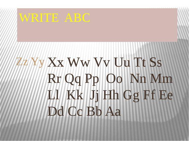 WRITE ABC Xx Ww Vv Uu Tt Ss Rr Qq Pp Oo Nn Mm Ll Kk Jj Hh Gg Ff Ee Dd Cc Bb A...