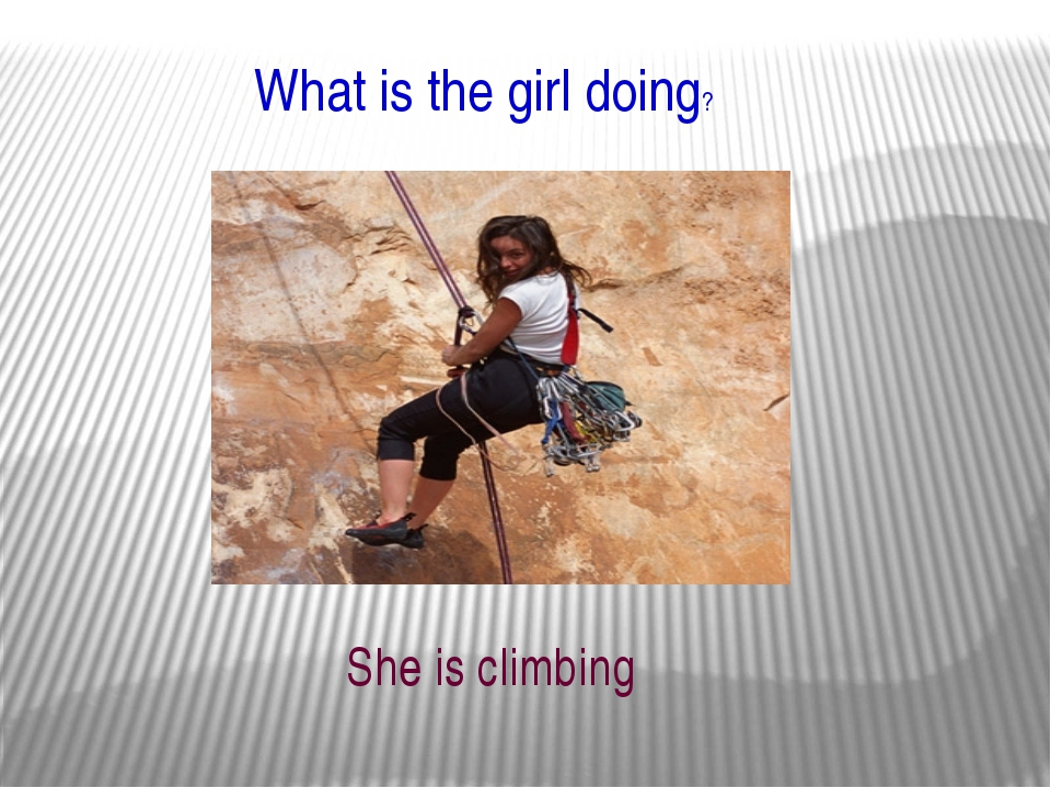 What is the girl doing? She is climbing