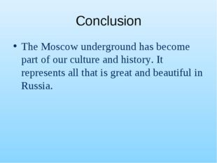 Conclusion The Moscow underground has become part of our culture and history.