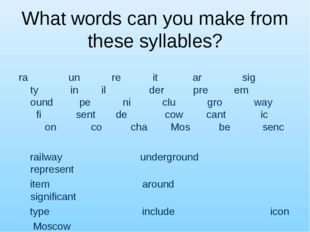 What words can you make from these syllables? ra un re it ar sig ty in il der