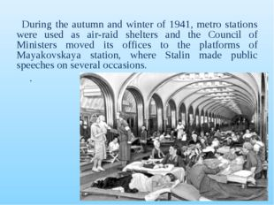 During the autumn and winter of 1941, metro stations were used as air-raid sh