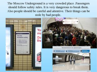 The Moscow Underground is a very crowded place .Passengers should follow safe