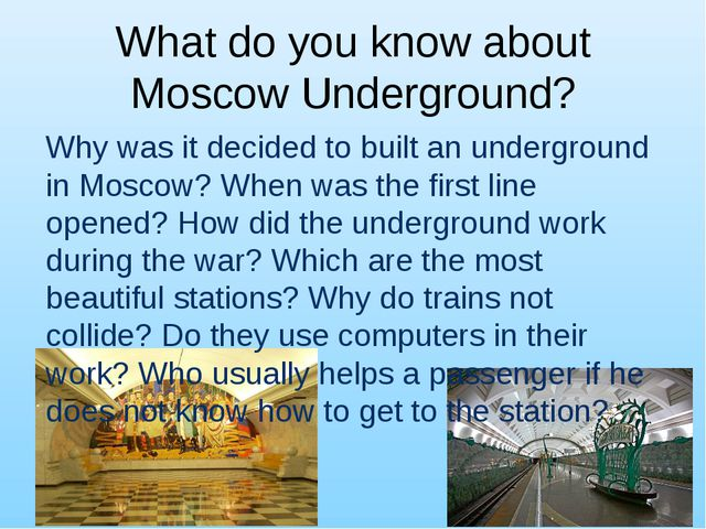 What do you know about Moscow Underground? Why was it decided to built an und...