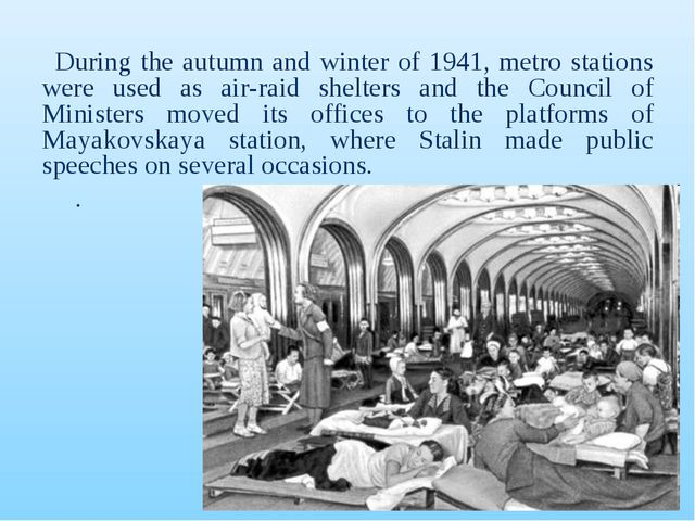 During the autumn and winter of 1941, metro stations were used as air-raid sh...