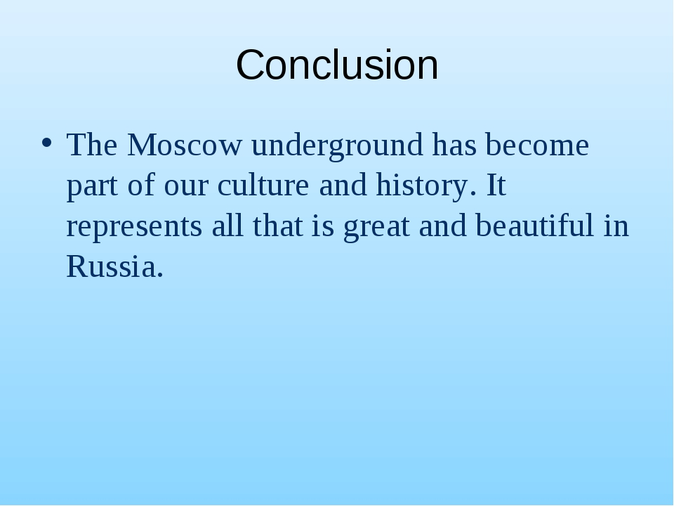 Conclusion The Moscow underground has become part of our culture and history....