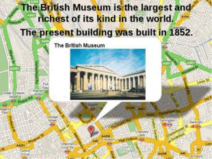 The British Museum is the largest and richest of its kind in the world. The p