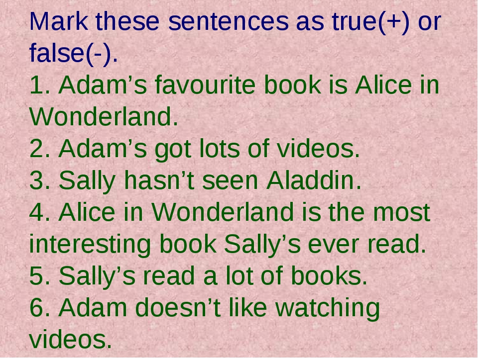Mark these sentences as true(+) or false(-). 1. Adam's favourite book is Alic...